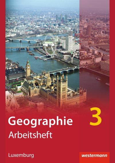 Diercke Geographie 3. Arbeitsheft. Ausgabe für Luxemburg