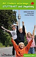 Stuttgart und Umgebung; Mit Kindern unterwegs; Deutsch; 70 farb. Fotos