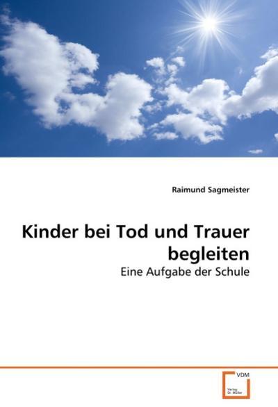 Kinder bei Tod und Trauer begleiten - Raimund Sagmeister