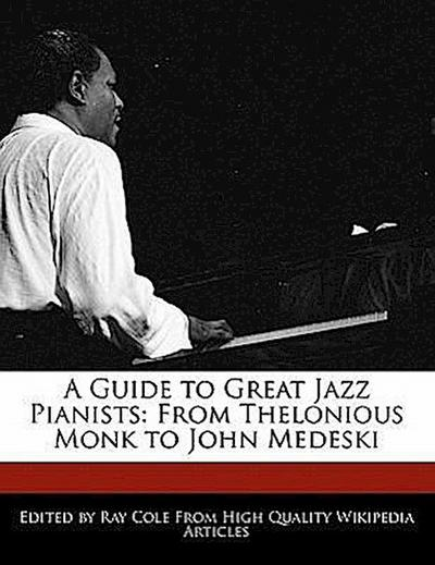 A Guide to Great Jazz Pianists: From Thelonious Monk to John Medeski