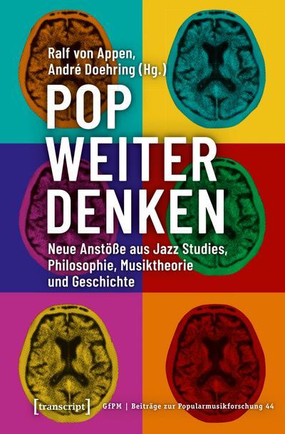 Pop weiter denken: Neue Anstöße aus Jazz Studies, Philosophie, Musiktheorie und Geschichte (Beiträge zur Popularmusikforschung)