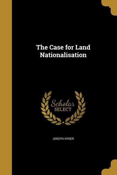 CASE FOR LAND NATIONALISATION