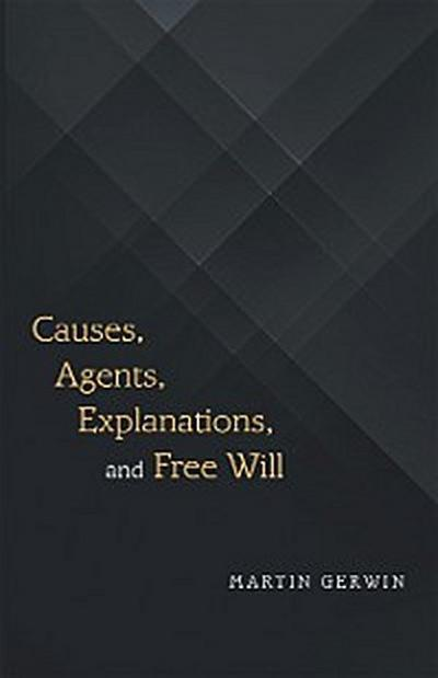 Causes, Agents, Explanations, and Free Will