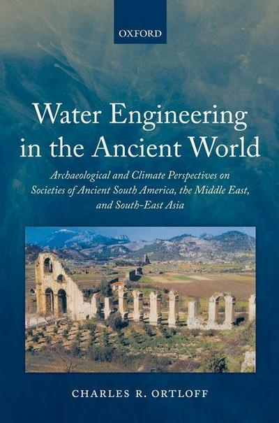 Water Engineering in the Ancient World: Archaeological and Climate Perspectives on Societies of Ancient South America, the Middle East, and South-East