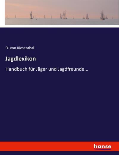 Jagdlexikon: Handbuch für Jäger und Jagdfreunde...