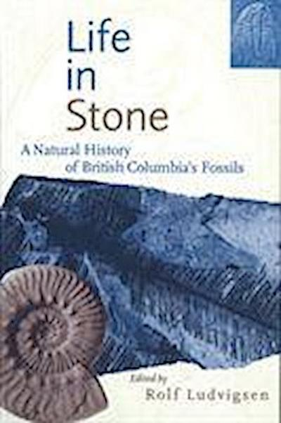 Life in Stone: A Natural History of British Columbia's Fossils