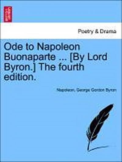 Ode to Napoleon Buonaparte ... [By Lord Byron.] The Seventh Edition.