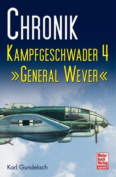 Chronik Kampfgeschwader 4; General Wever; Chronik; Deutsch; 203 schw.-w. Fotos, 4 Zeich.