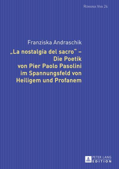 «La nostalgia del sacro» - Die Poetik von Pier Paolo Pasolini im Spannungsfeld von Heiligem und Profanem