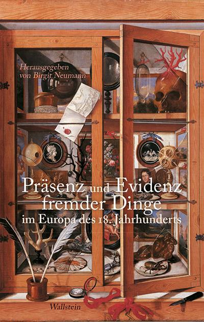 Präsenz und Evidenz fremder Dinge im Europa des 18. Jahrhunderts