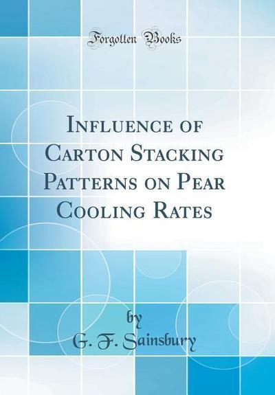 Influence of Carton Stacking Patterns on Pear Cooling Rates (Classic Reprint)