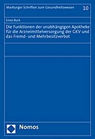 Die Funktionen der unabhängigen Apotheke für die Arzneimittelversorgung der GKV und das Fremd- und Mehrbesitzverbot