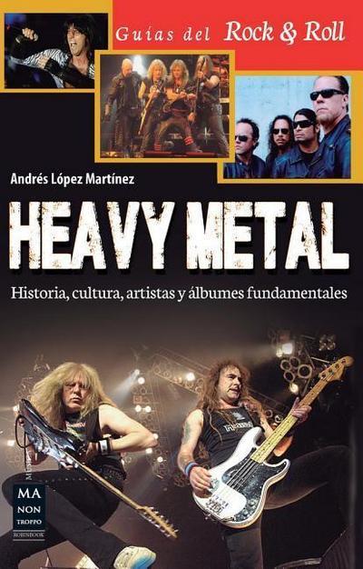 Heavy Metal: Historia, Cultura, Artistas Y Álbumes Fundamentales