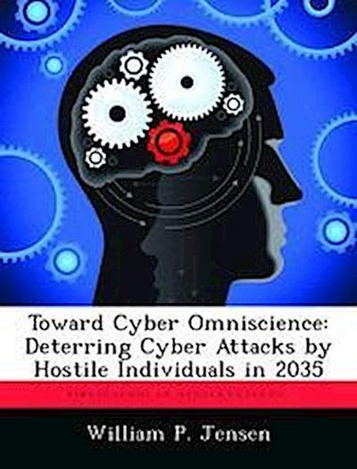 Toward Cyber Omniscience: Deterring Cyber Attacks by Hostile Individuals in 2035