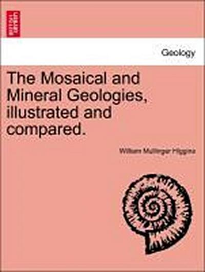 The Mosaical and Mineral Geologies, illustrated and compared.