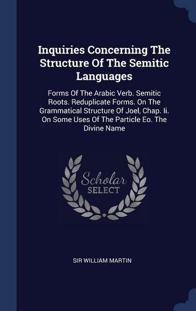 Inquiries Concerning the Structure of the Semitic Languages: Forms of the Arabic Verb. Semitic Roots. Reduplicate Forms. on the Grammatical Structure