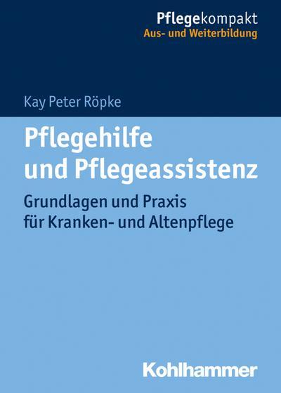 Pflegehilfe und Pflegeassistenz: Grundlagen und Praxis für Kranken- und Altenpflege (Pflegekompakt)