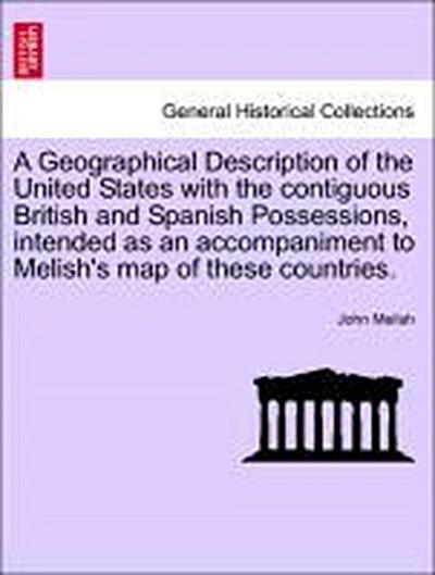 A Geographical Description of the United States with the contiguous British and Spanish Possessions, intended as an accompaniment to Melish's map of these countries.VOL.I