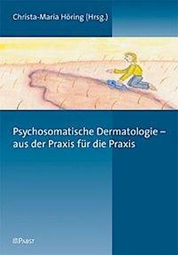 Psychosomatische Dermatologie - aus der Praxis für die Praxis Christa-Maria ...