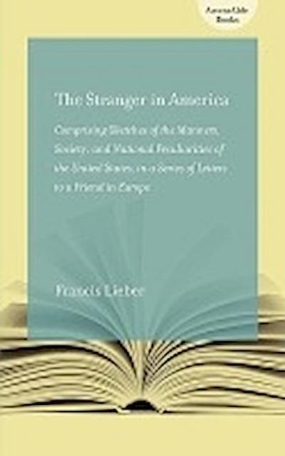 The Stranger in America: Comprising Sketches of the Manners, Society, and National Peculiarities of the United States, in a Series of Letters t