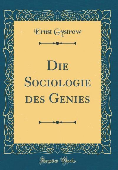 Die Sociologie Des Genies (Classic Reprint)