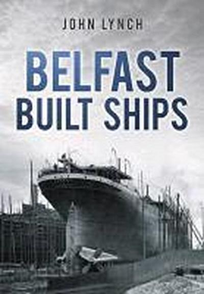 Lynch, J: Belfast Built Ships