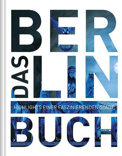 Das Berlin Buch mit App: Highlights einer faszinierenden Stadt (KUNTH Das ... Buch. Highlights einer faszinierenden Stadt)
