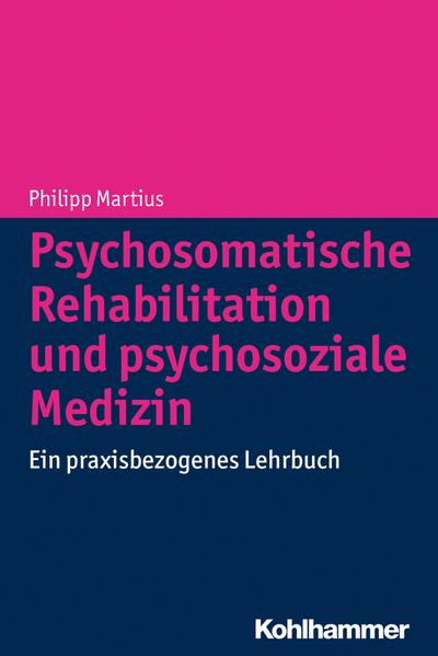 Psychosomatische Rehabilitation und psychosoziale Medizin: Ein praxisbezogenes Lehrbuch