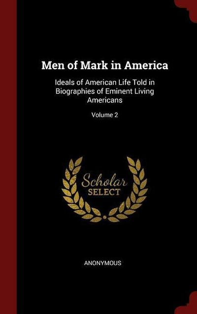 Men of Mark in America: Ideals of American Life Told in Biographies of Eminent Living Americans; Volume 2