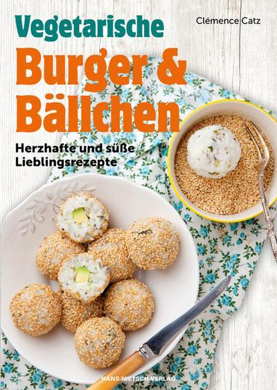 Vegetarische Burger und Bällchen; Herzhafte und süße Lieblingsrezepte; Deutsch; durchgehend vierfarbig