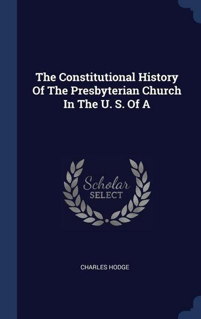 The Constitutional History of the Presbyterian Church in the U. S. of a