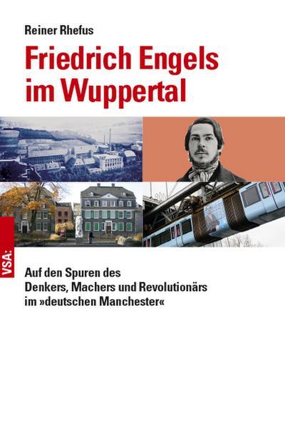 Friedrich Engels im Wuppertal: Auf den Spuren des Denkers, Machers und Revolutionärs im »deutschen Manchester«