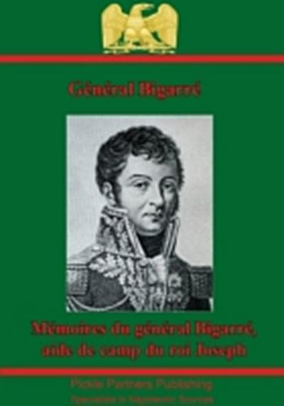 Memoires Du General Bigarre, Aide De Camp Du Roi Joseph