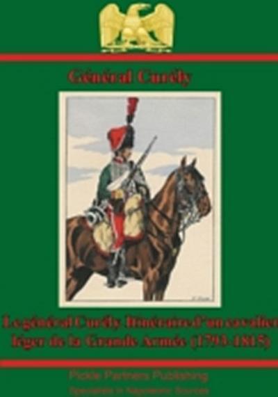 Le General Curely. Itineraire D'un Cavalier Leger De La Grande Armee (1793-1815)