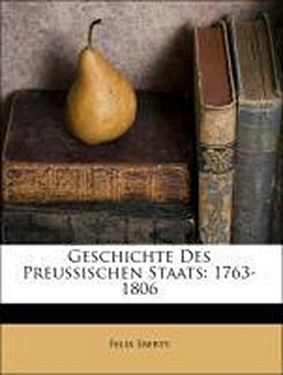 Geschichte des preußischen Staats: 1763-1806.