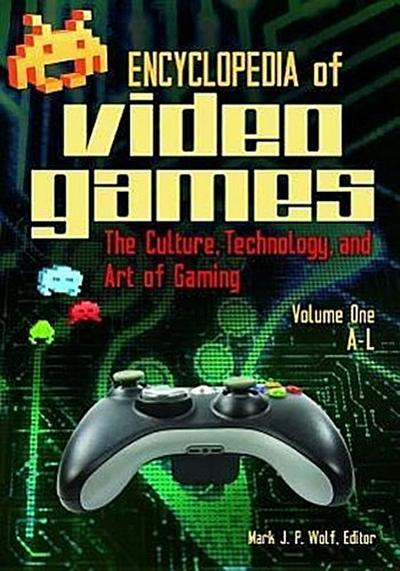 Encyclopedia of Video Games, Set: The Culture, Technology, and Art of Gaming