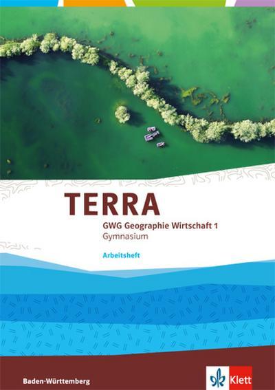 TERRA GWG 1. Arbeitsheft 5. Klasse. Geographie und Wirtschaft für Gymnasien in Baden-Württemberg