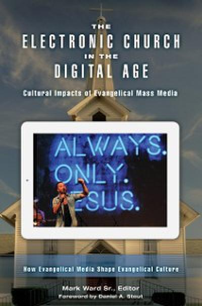 Electronic Church in the Digital Age: Cultural Impacts of Evangelical Mass Media [2 volumes]