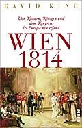 Wien 1814: Von Kaisern, Königen und dem  ...