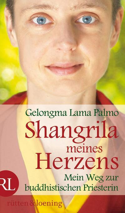 Shangrila meines Herzens: Mein Weg zur buddhistischen Priesterin
