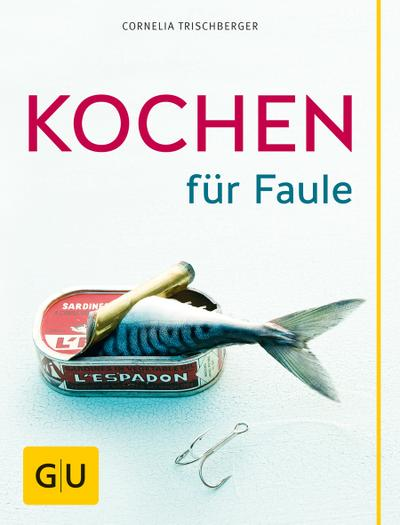 Kochen für Faule   ; GU Kochen & Verwöhnen Autoren-Kochbuecher; Deutsch; , 140 farb. Fotos -