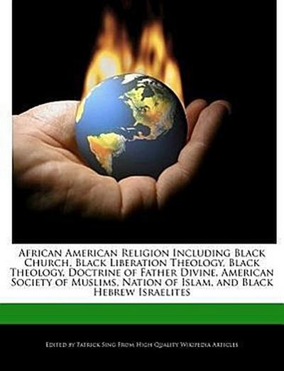 African American Religion Including Black Church, Black Liberation Theology, Black Theology, Doctrine of Father Divine, American Society of Muslims, N