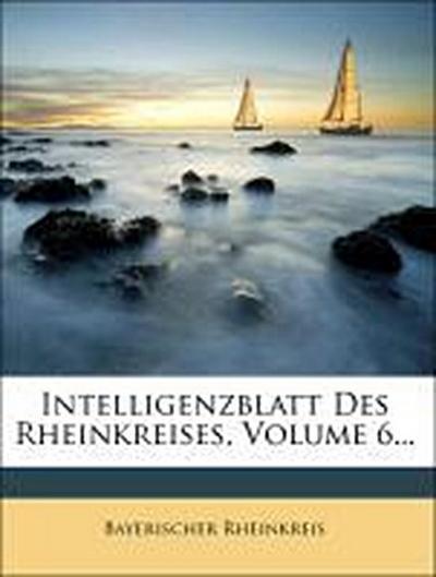 Intelligenzblatt Des Rheinkreises, Volume 6...