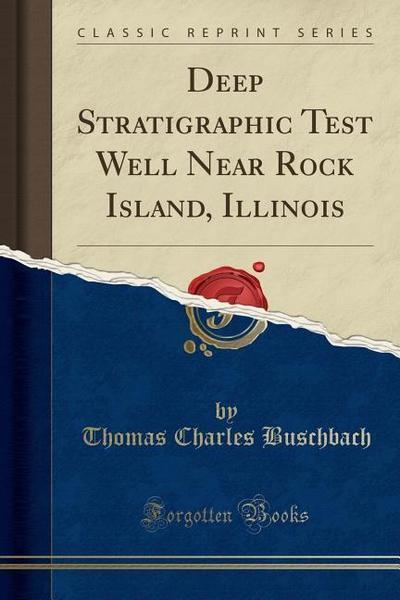 Deep Stratigraphic Test Well Near Rock Island, Illinois (Classic Reprint)