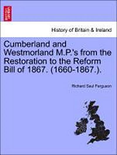 Cumberland and Westmorland M.P.'s from the Restoration to the Reform Bill of 1867. (1660-1867.).