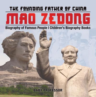 Mao Zedong: The Founding Father of China - Biography of Famous People | Children's Biography Books
