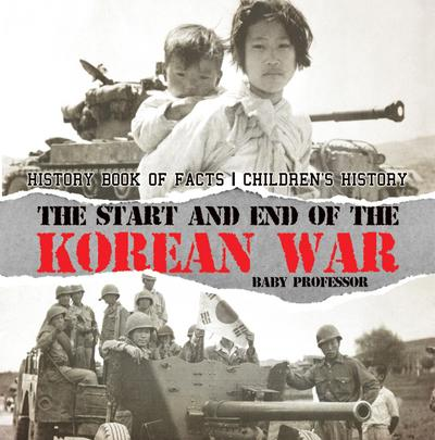 The Start and End of the Korean War - History Book of Facts | Children's History