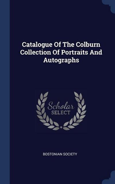 Catalogue of the Colburn Collection of Portraits and Autographs
