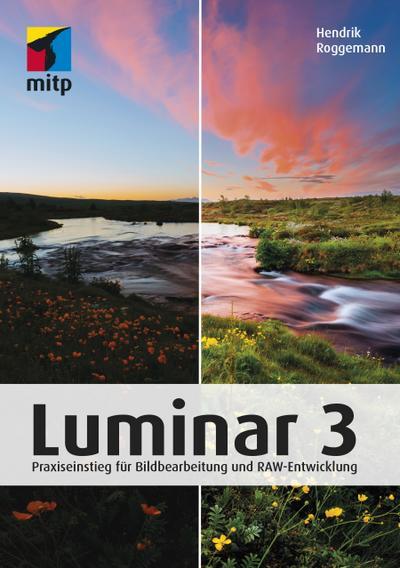 Luminar 3: Praxiseinstieg für Bildbearbeitung und RAW-Entwicklung (mitp Anwendungen)
