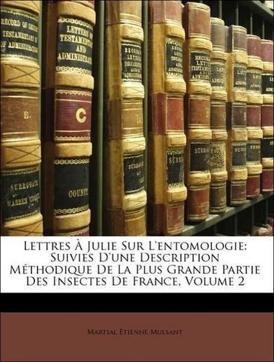 Lettres À Julie Sur L'entomologie: Suivies D'une Description Méthodique De La Plus Grande Partie Des Insectes De France, Volume 2